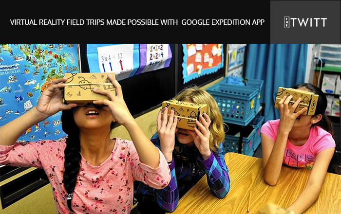 Virtual Reality Field Trips made possible with Google Expedition App