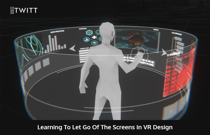 UX Principles for Immersive VR- Letting go of the Screens