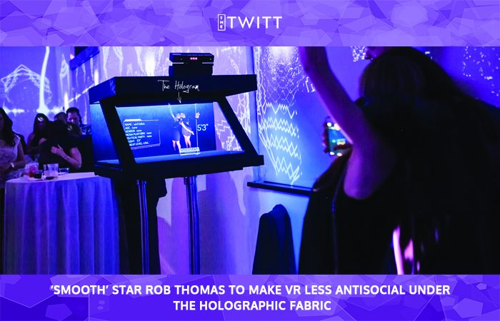 'Smooth' Star Rob Thomas To Make VR Less Antisocial Under The Holographic Fabric