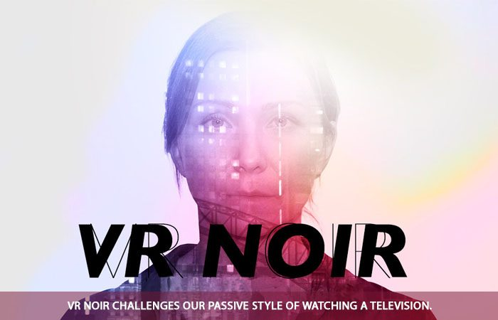 VR Noir Is Challenging The Traditional Style Of Watching Television