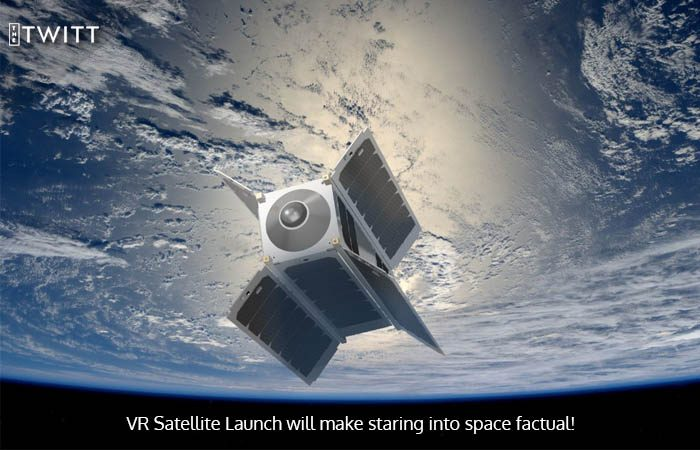 Virtual Reality Camera Satellite Will Make Space Home Ground