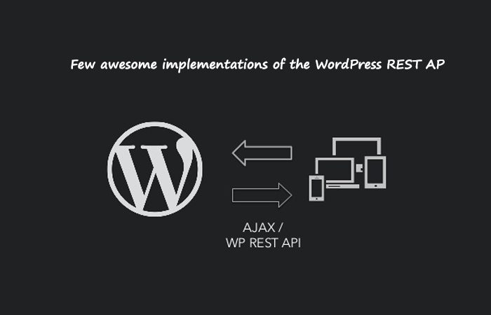 Awe-Inspiring Implementations Of The WP REST API