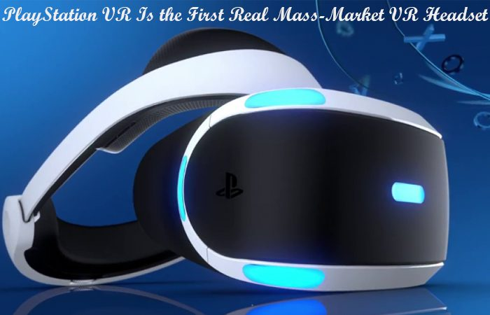 PlayStation takes the mass-market appeal to the another level of VR