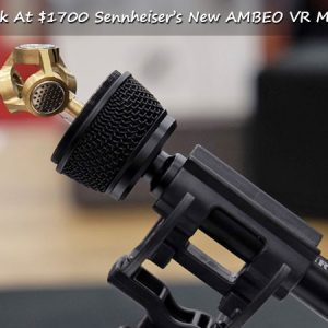 Talk Up, Close and Personal with Sennheiser's VR Microphone