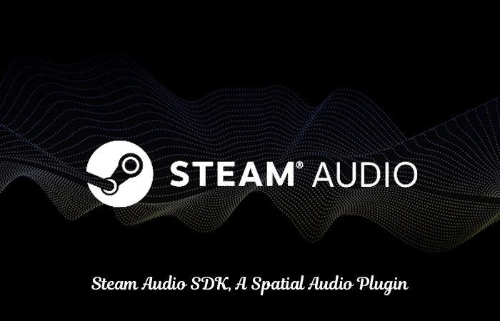 Free Steam Audio SDK Beta By Valve For An Immersive 3D Sound