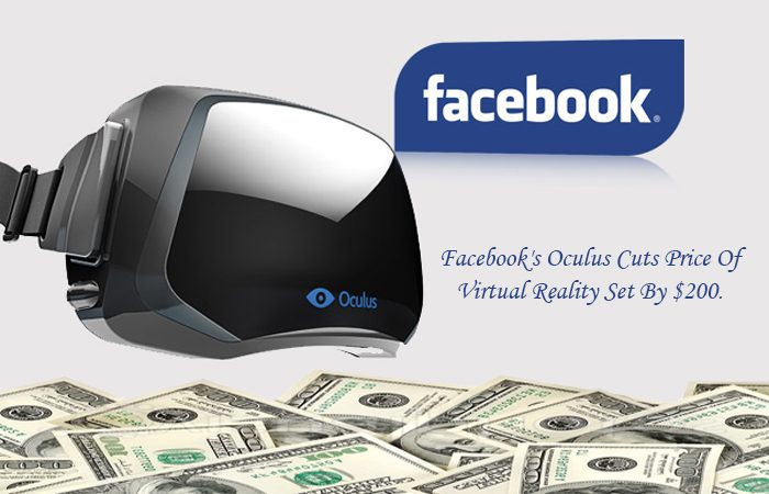 Facebook Retrench Price Of Oculus VR Set By $200