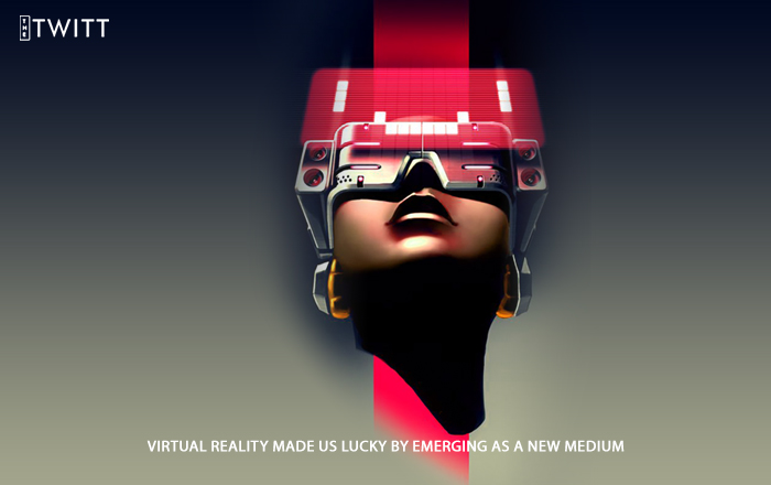 Virtual Reality Made Us Lucky By Emerging As A New Medium
