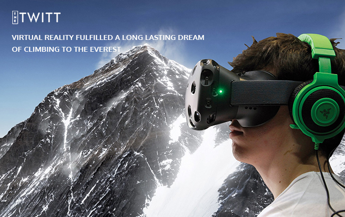 Virtual Reality Fulfilled A Long Lasting Dream Of Climbing To The Everest