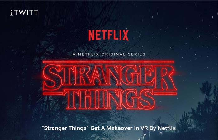 Netflix Adds The Virtual Reality Twist To 'Stranger Things'