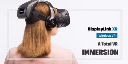 DisplayLink XR Wireless VR: A Total VR Immersion